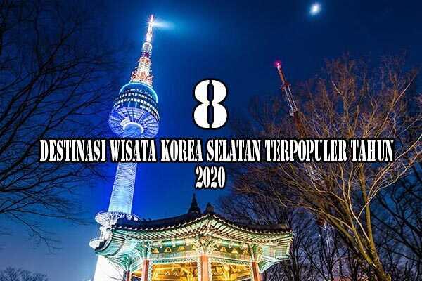 8 Destinasi Wisata Korea Selatan Terpopuler Tahun 2020